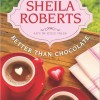 New Women's Fiction for Review: Better Than Chocolate by Sheila Roberts