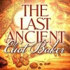 First Chapter: The Last Ancient by Eliot Baker