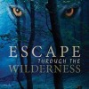 First Chapter: Escape Through the Wilderness by Gary Rodriguez