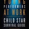 {Non-Fiction} Book Review Program: Young Performers At Work: Child Star Survival Guide by Sally Gaglini